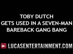 Toby Dutch Gets Fucked in a Seven-Man Barebac